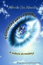 Despertar para o Futuro : A Essência Da Mudança by Alfredo Almeida (2014,...