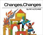 Changes, Changes by Pat Hutchins (Hardback, 1971)