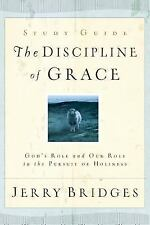 The Discipline of Grace : God's Role and Our Role in the Pursuit of Holiness...