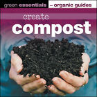 Create Compost: Green Essentials - Organic Guides by Pauline Pears (Paperback, 2006)