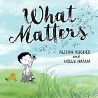 What Matters by Alison Hughes (Hardback, 2016)