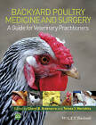 Backyard Poultry Medicine and Surgery: A Guide for Veterinary Practitioners by John Wiley & Sons Inc (Paperback, 2014)