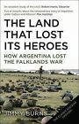 Land That Lost Its Heroes: How Argentina Lost the Falklands War by Jimmy Burns (Paperback, 2002)
