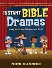 Instant Bible Dramas: Easy Skits for Elementary Kids by Nick Ransom (Paperback / softback, 2016)