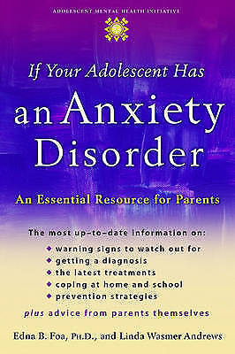 If Your Adolescent Has an Anxiety Disorder: An Essential Resource for Parents...