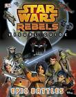Star Wars Rebels: the Epic Battle: the Visual Guide by DK (Hardback, 2015)