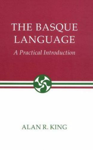 The Basque Language: A Practical Introduction [The Basque Series]
