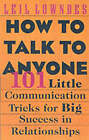 How to Talk to Anyone: 101 Little Communication Tricks for Big Success in Relationships by Leil Lowndes (Paperback, 2003)