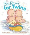 Bathtime for Twins by Ellen Weiss (2012, Board Book)