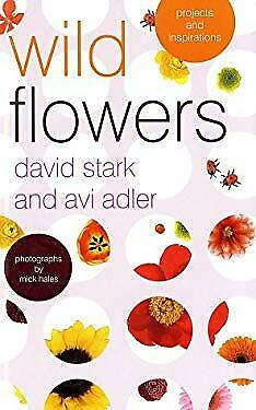 Wild Flowers : Projects and Inspirations by Stark, David