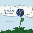 The Magical Flower 9781456010263 by David Wilhelm Jr Book