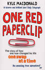 One Red Paperclip: The Story of How One Man Changed His Liofe One Swap at a Time by Kyle MacDonald (Paperback, 2008)