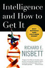 Intelligence and How to Get It: Why Schools and Cultures Count by Richard E. Nisbett (Paperback, 2010)