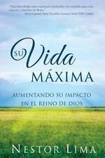 Su Vida Maxima : Maximizando Su Vida en el Reino de Dios by Nestor Lima...