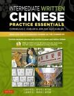 Intermediate Written Chinese Practice Essentials: Read and Write Mandarin Chinese as the Chinese Do by Cornelius C. Kubler (Mixed media product, 2016)