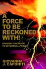 a Force to Be Reckoned With Opening The Door to Effectual Prayer 9780595349975