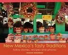 New Mexico's Tasty Traditions: Folksy Stories, Recipes and Photos by New Mexico Magazine (Paperback, 2010)