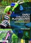 Early Childhood Playgrounds: Planning an Outside Learning Environment by Prue Walsh (Paperback, 2016)