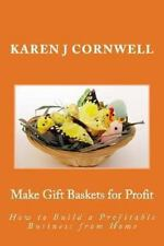 Make Gift Baskets for Profit : How to Build a Profitable Business from Home...