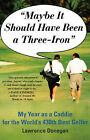 Maybe it Should Have Been A 3iron: My Year as a Caddy for the World's 438th Best Golfer by Donegan (Paperback)