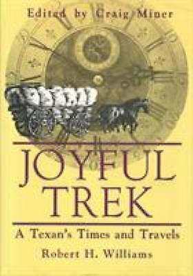 Joyful Trek : A Texan's Times and Travels Hardcover Robert H. Williams