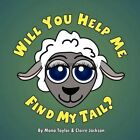 Will You Help Me Find My Tail? by Mona Taylor, Claire Jackson (Paperback / softback, 2010)