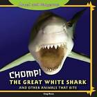 Chomp!: The Great White Shark and Other Animals That Bite by Greg Roza (Hardback, 2011)