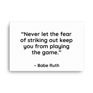 Never Let The Fear Of Striking Out – Babe Ruth