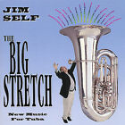 The Big Stretch: New Music for Tuba by Jim Self (CD, Nov-2001, Basset Hound Records)