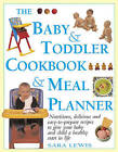 The Baby & Toddler Cookbook & Meal Planner: Nutritious, Delicious and Easy-to-Prepare Recipes to Give Your Baby and Child a Healthy Start in Life by Sara Lewis (Hardback, 2005)