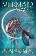 Mermaid Magic : Connecting With the Energy of the Ocean and the Healing Power of Water by Serene Conneeley and Lucy Cavendish (2011, Paperback)