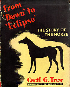CECIL-G-TREW-FROMDAWN-TO-ECLIPSE-THE-STORY-OF-THE-HORSE-1st-Edn-1939