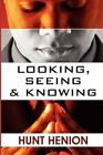 Looking Seeing & Knowing by Hunt Henion 9781606723067 Paperback 2010