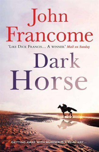 Dark Horse By John Francome. 9780755337255