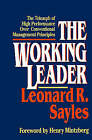 The Working Leader: The Triumph of High Performance Over Conventional Management Principles by Leonard R. Sayles (Paperback, 1993)