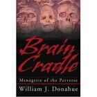 Brain Cradle Menagerie of The Perverse Paperback – 24 Feb 2003