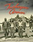 The Tuskegee Airmen: An Illustrated History: 1939-1949 by Joseph Caver, Daniel L Haulman, Jerome Ennels (Hardback, 2011)