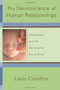 NEUROSCIENCE OF HUMAN RELATIONSHIPS: ATTACHMENT AND By Louis Cozolino BRAND NEW