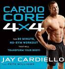 Cardio Core 4x4: The 20-Minute, No-Gym Workout That Will Transform Your Body! by Jay Cardiello, Pete Williams (Paperback / softback, 2012)