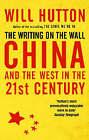 The Writing on the Wall: China and the West in the 21st Century by Will Hutton (Paperback, 2008)