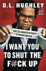 I Want You to Shut the F#ck Up: How the Audacity of Dopes Is Ruining America by Michael Malice, D L Hughley (Paperback / softback, 2013)