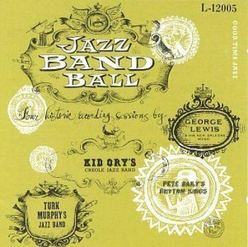 George Lewis Jazz band ball (1947/50/51, & Turk Murphy, Kid Ory, Pete Dai.. [CD]