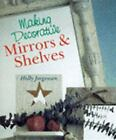Making Decorative Mirrors and Shelves by Holly Jorgensen (1998, Hardcover)