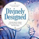 Divinely Designed a Scientific Approach to Apologetics for Teens Young Adults