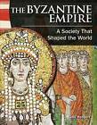 The Byzantine Empire: A Society That Shaped the World by Kelly Rodgers (Paperback / softback, 2012)