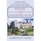 Where The Herring Run 9780595383726 by Dorothy D. Leone Book