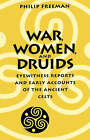 War, Women, and Druids: Eyewitness Reports and Early Accounts of the Ancient Celts by Philip Freeman (Paperback, 2002)