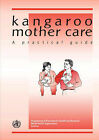 Kangaroo Mother Care: A Practical Guide by World Health Organization (Paperback, 2003)