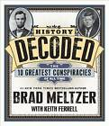 History Decoded: The Ten Greatest Conspiracies of All Time by Keith Ferrell, Brad Meltzer (CD-Audio, 2013)