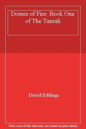 Domes of Fire: Book One of The Tamuli By David Eddings. 9780586213131